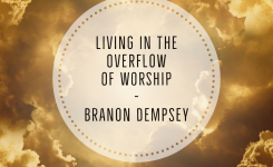 Living In The Overflow of Worship